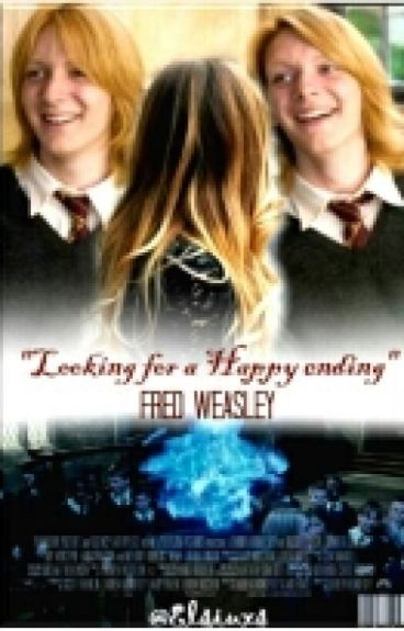 """Looking for a Happy Ending"" (Fred Weasley y tu)"