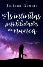 As infinitas possibilidades do nunca by Ju-Dantas