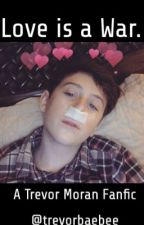 Love is a War (Trevor Moran Fan-Fic) by trevorbaebee