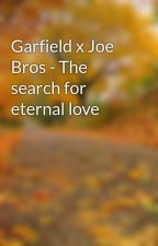 Garfield x Joe Bros - The search for eternal love by spicystoriesbyrdog