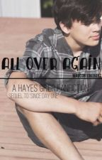 All Over Again - Hayes Grier Fanfiction by magconvineboyz