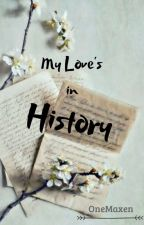 My Love's in History (COMPLETED) (#RosesAwardsJune2019) by OneMiyeon