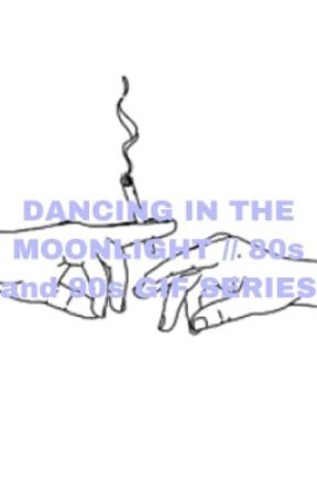 DANCING IN THE MOONLIGHT // 80s and 90s GIF Series  by A_Wall_Flower
