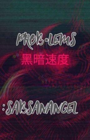 Prob•lems by sabsanangel