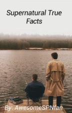 Supernatural True Facts by awesomeSPNfan