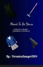 Meant To Be Yours (Lafayette x reader/Hamilton and Heathers Crossover) by VeronicaSawyer0814