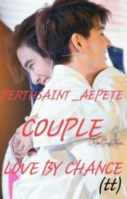 Đọc truyện PERTHSAINT_AEPETE_COUPLE__LOVE BY CHANCE 💕 (tt)