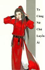 (BHTT) Ta Cùng Nữ Chủ Luyến Ái - Liên Tái by Kenshin_e