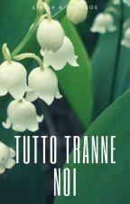 TUTTO TRANNE NOI © T.T. SERIE #3 by GiuliaMonroe