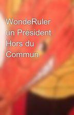 WondeRuler un Président Hors du Commun by sannaruffy