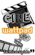 Cine en Wattpad  by lachicacupido