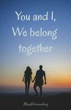 You And I, We Belong Together by BlueDiamondsxz