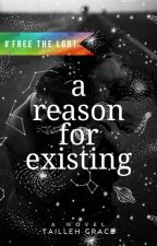 A Reason For Existing  by bxrbi_