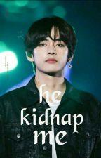 He Kidnap Me||Taehyung✔ by taetik_07