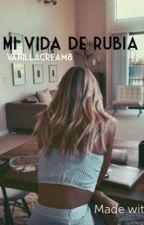 Mi vida de rubia by Vanillacream8