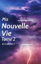Ma Nouvelle Vie Tome 2 by chacha-t
