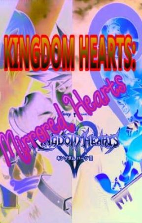 Kingdom Hearts: Mirrored Hearts ~Book 1~ by Midnight_Lily