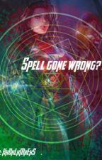 Spell gone wrong??? by HxOxLxMxExS