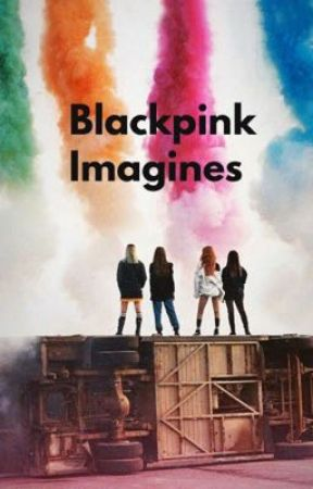 Blackpink Imagines by cheezybaconpizza