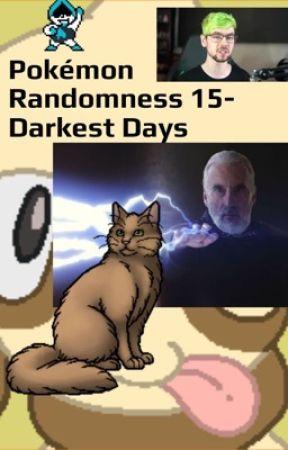 Pokemon Randomness 15- Darkest Days by -FiveAnimals-