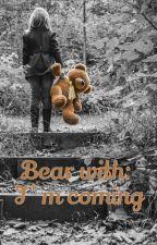 Bear with: I'm coming. by Nayasmin18