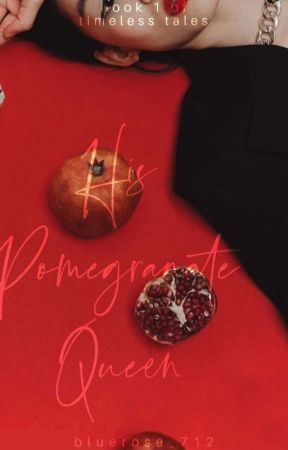 His Pomegranate Queen by BlueRose_712