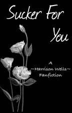 Sucker For You | Harrison Wells Fanfic by blehbleh_0_0