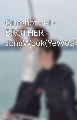 Đọc truyện Oneshot - M - BROTHER - JongWook(YeWook)
