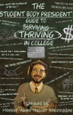The Student Body President's Guide To THRIVING In College! by momok3