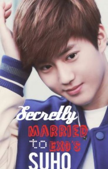 Seceretly Married to EXO Suho