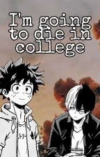 I'm going to die in College [TodoDeku] by allPanicAnd-noDisco