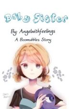 Baby Sister | BOOMUBBLES  by Angelwithfeelings