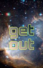 Get out by Pauleyboy21