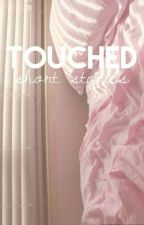 Touched | One Shots by summermia_