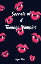 Secrets of a Teenage Vampire by ArynaStan