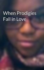 When Prodigies Fall in Love by SheWritesHuh