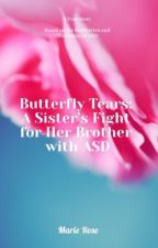 Butterfly Tears: A Sister's Fight for Her Brother with ASD  by xoxflo