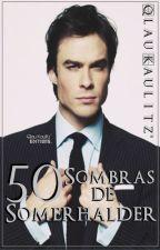 50 Sombras de Somerhalder. {Terminada} by QlauKaulitz