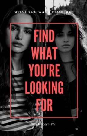 Find What You're Looking For (Camila/you/Madelaine) by elionlyy