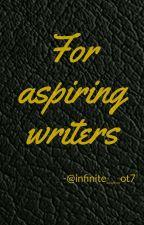 For aspiring writers by infinite___ot7