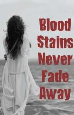 Blood Stains Never Fade Away by RainbowInCloud