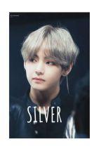 SILVER (a Kim Taehyung fan fiction) by greenskyla
