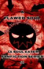 A Flawed Soul (A Soul Eater Fanfiction Series) #2 by xXx8AnimeJunkie8xXx
