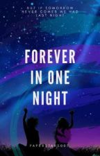 Forever In One Night [Short Story] by paperstars007