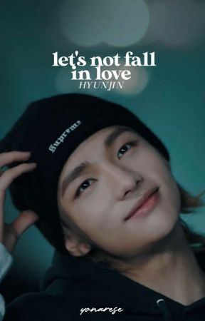 Let's not fall in love ¦  hyunjin ff↠yoonarese by yoonarese