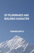 Of Pilgrimages and Building Character #TBBP by rsramanujam