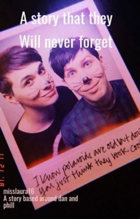 Phan: a story that they Will never forget by misslaura16
