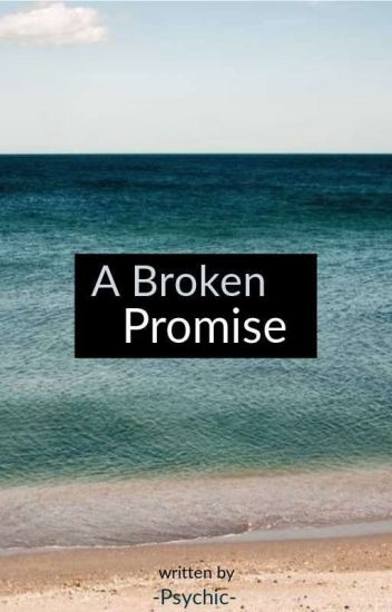A Broken Promise - -Psychic- - Wattpad