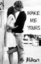 Make Me Yours by Millan