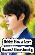 Rebirth How A Loser Became A Prince Charming ( Bab 801 - 1010 ) by cicacute21